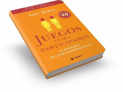 JUEGOS EN QUE PARTICIPAMOS, Dr. Eric Berne [ Libro ] – La Psicología de las Relaciones Humanas. Tácticas y maniobras inconscientes que rigen nuestra vida