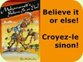 Believe it or else - Croyez-le sinon