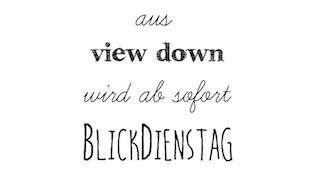BlickDienstag - immer mit Blick nach unten