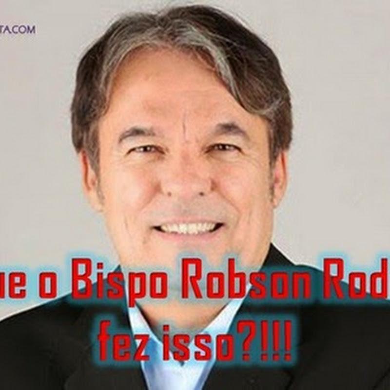 Por que o Bispo Robson Rodovalho fez isso?!!!