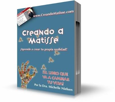 CREANDO A MATISSE, Michelle Nielsen [ Libro + Video ] – Un sistema práctico y eficaz para manifestar y crear realidades, usando las leyes espirituales cuánticas