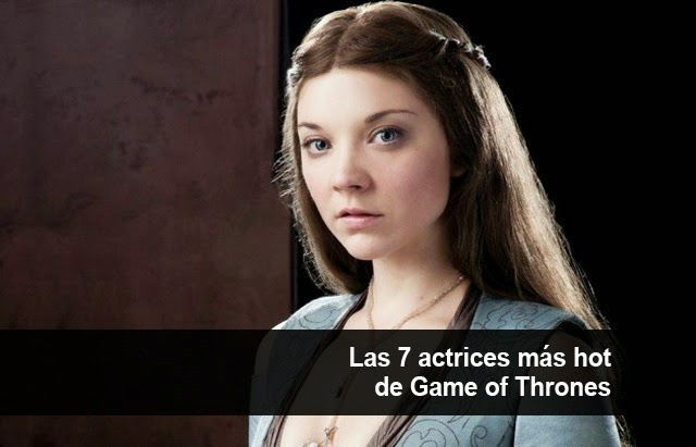 Las 7 actrices más hot de Game of Thrones