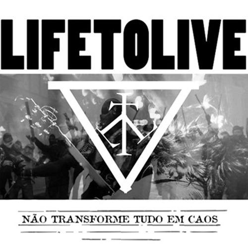 Life To Live - Não Transforme Tudo em Caos (2008)