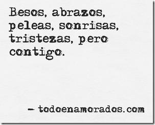 Besos, abrazos, peleas, sonrisas, tristezas, pero contigo