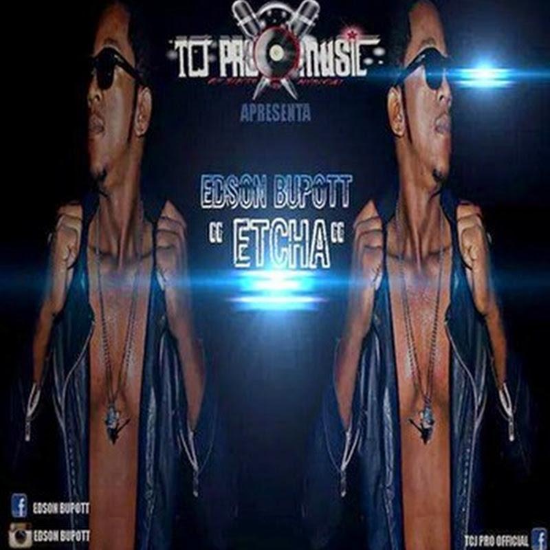 Edson Bupott–Etcha (Afro Dance) (Prod. TCJ Pro Music) [Download]