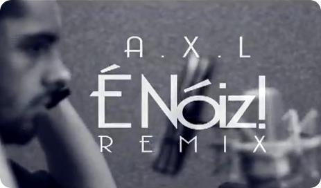 AXL - É Noiz (Remix)