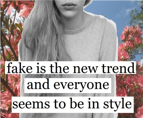 fake_is_the_new_trend_and_everyone_seems_to_be_in_style_quote