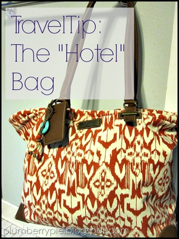Plumberry Pie Travel Tip The Hotel Bag