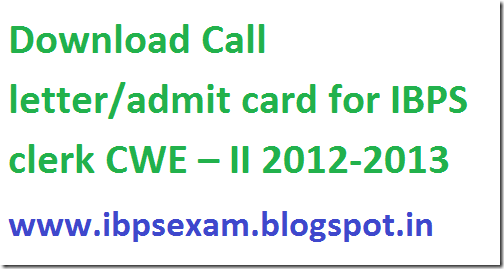Download Call letter admit card for IBPS clerk CWE – II 2013