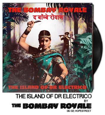The Island of Dr Electrico by The Bombay Royale