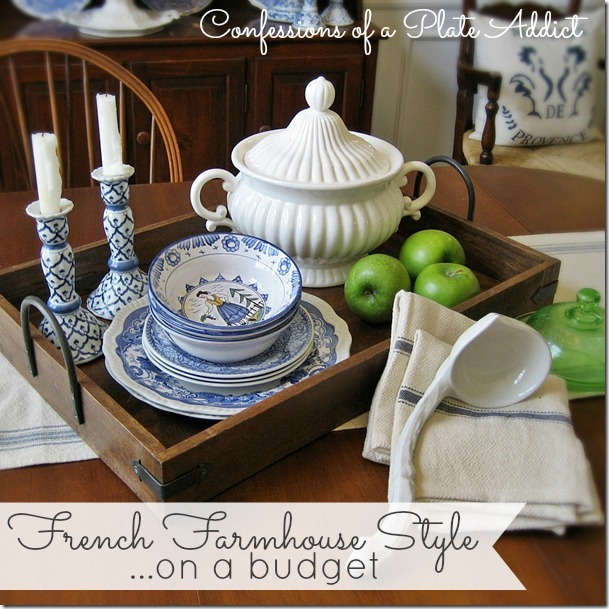 CONFESSIONS OF A PLATE ADDICT French Farmhouse Style on a Budget a