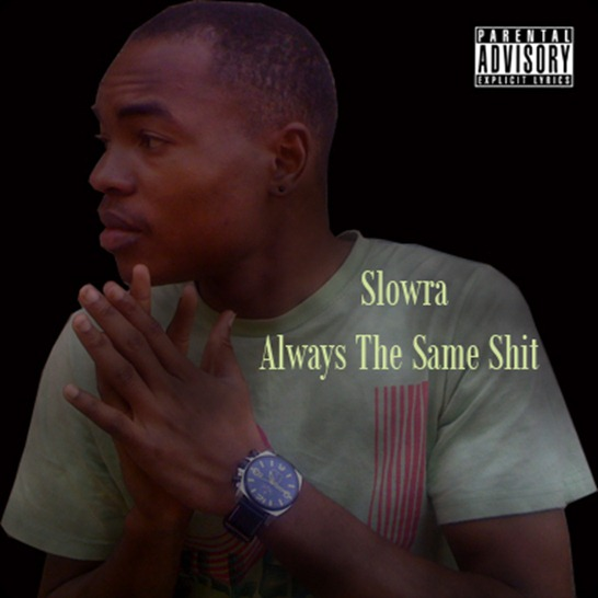 slowra the same shit