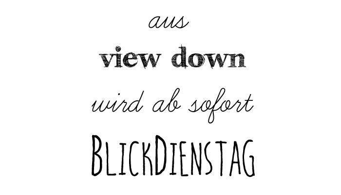 Veränderung - aus view down wird BlickDienstag