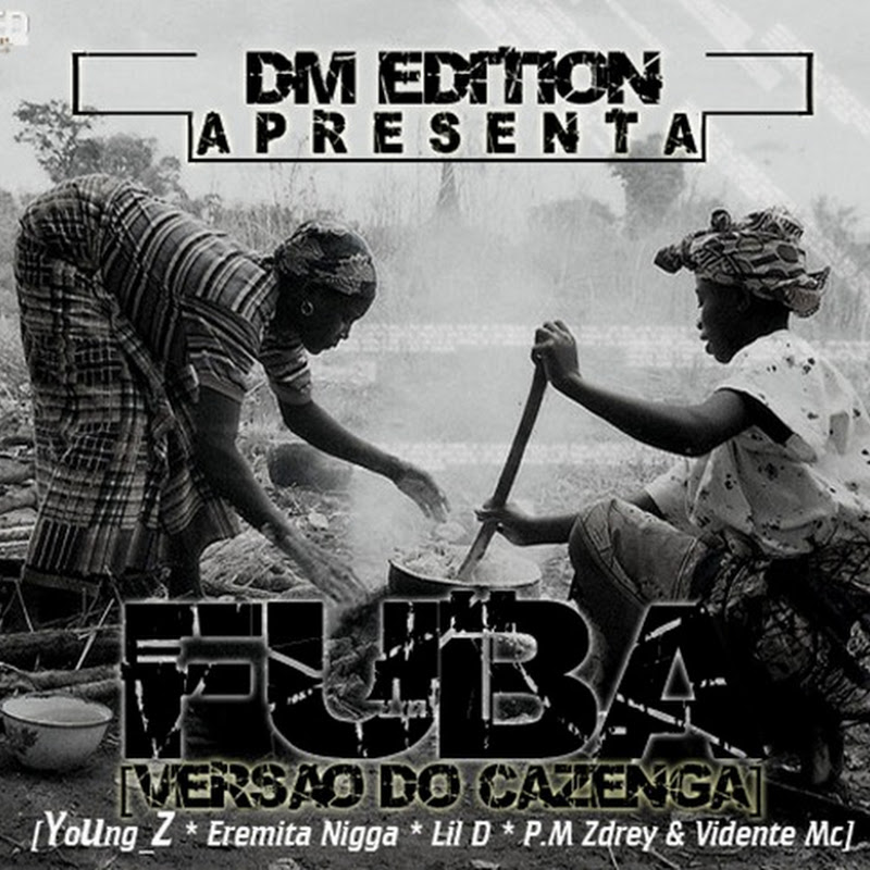 Dm Edition- FUBA (Versão Do Cazenga) (Com: YoUng_Z, Eremita Nigga, Lil D, P.M Zdrey & Vidente MC)