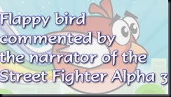 Flappy bird commented by the narrator of the Street Fighter Alpha 3