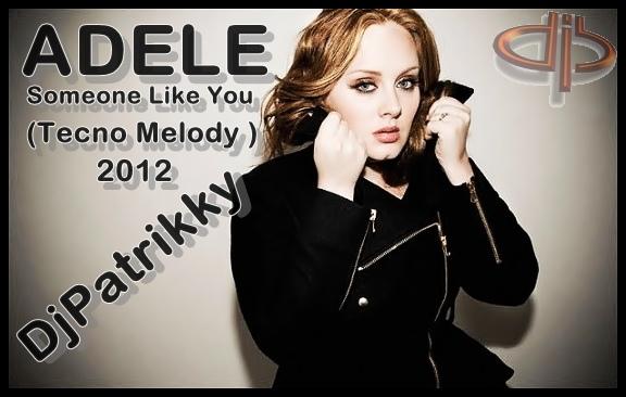 referring webpage: http://djpatrikkymixstation.blogspot.com/2012/01/adele- someone-like-you-tecno-melody.html image naming: ADELE-SOME LIKE YOU ...
