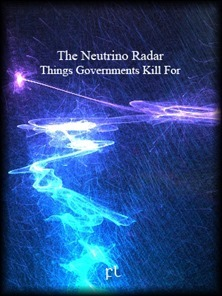 The Neutrino Radar - Things Governments Kill For Cover