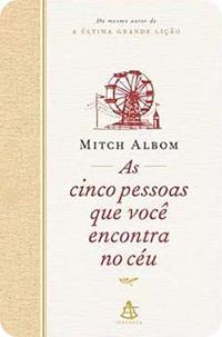 As Cinco Pessoas que Você Encontra no Céu - Mitch Albom