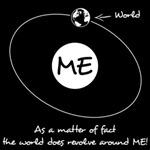 The World Revolves Around Me
