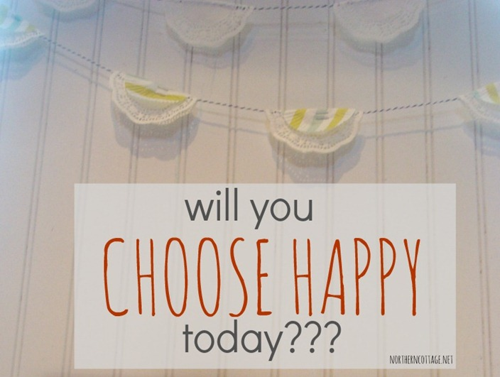 choose happy @NorthernCottage.net