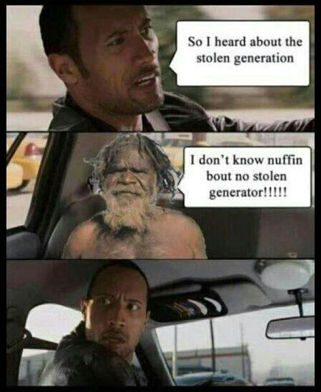 "The Rock: ""So I heard about the stolen generation…"" Aboriginal Man: ""I don't know nuffin bout no stolen generator!"""