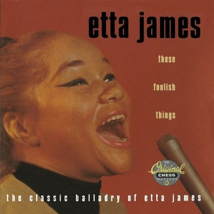 etta james THESE FOOLISH THINGS