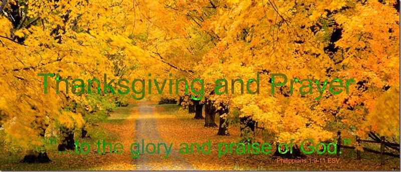 Image; Thanksgiving and Prayer ~  ''...to the glory and praise of God.'' Philippians 1;9-11 ESV. Autumn.