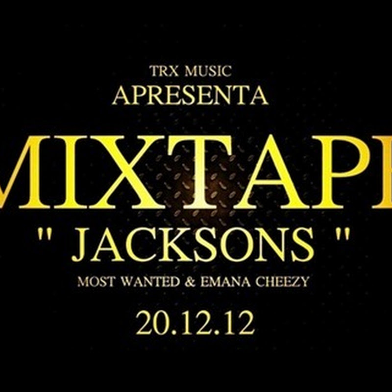 "Most Wanted & Emana Cheezy – Mixtape ""Jacksons"" [20 de Dezembro]"