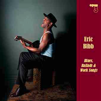 Eric Bibb – Blues, Ballads & Work Songs – 2011