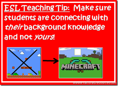Tip for teaching English Language Learners- Students will have different background knowledge than you.  Make sure students are connecting with their background knowledge and not yours.  Tips from Heidi Raki of Raki's Rad Resources.