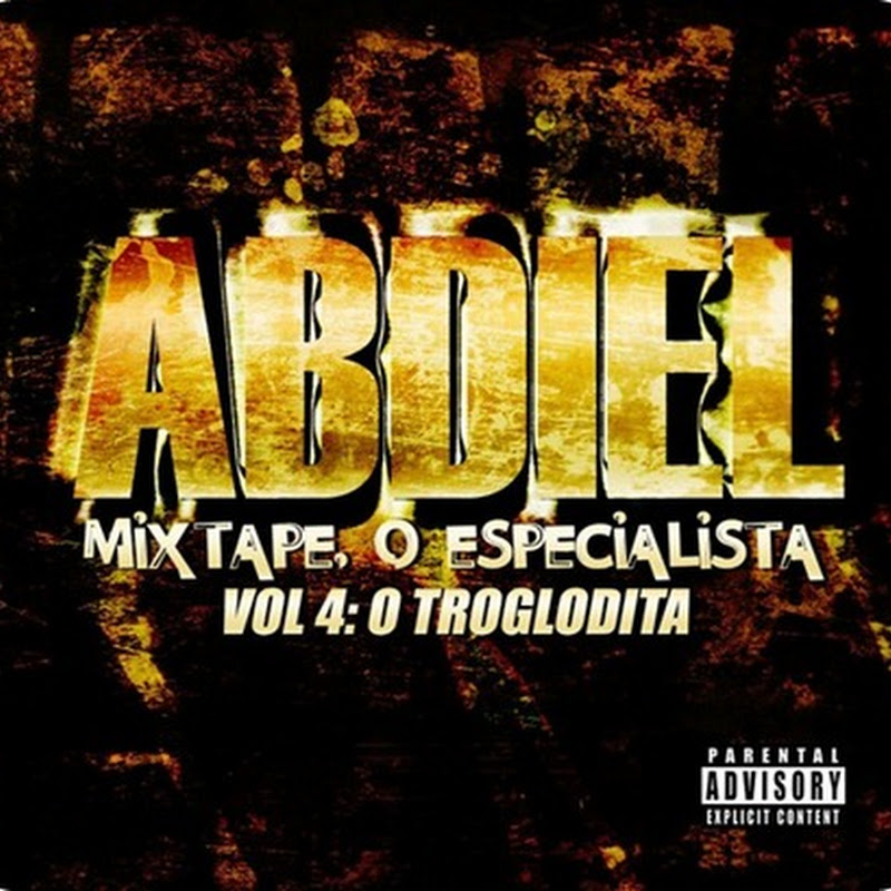 Abdiel – Mixtape O Especialista Vol. 4: O Troglodita [Download Gratuíto]
