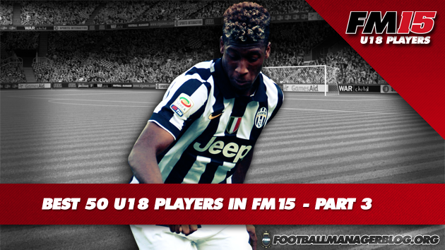Best 50 U18 Players in FM15 - Part 3