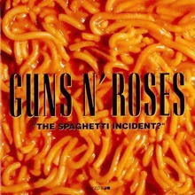 Guns N' Roses The Spaghetti Incident?