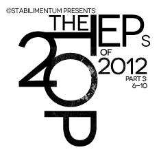 The Top 20 EPs of 2012, Part 3
