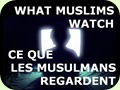 What Muslims Watch..Ce Que Les Musulmans Regardent