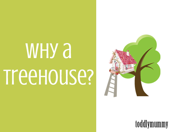 Why a treehouse
