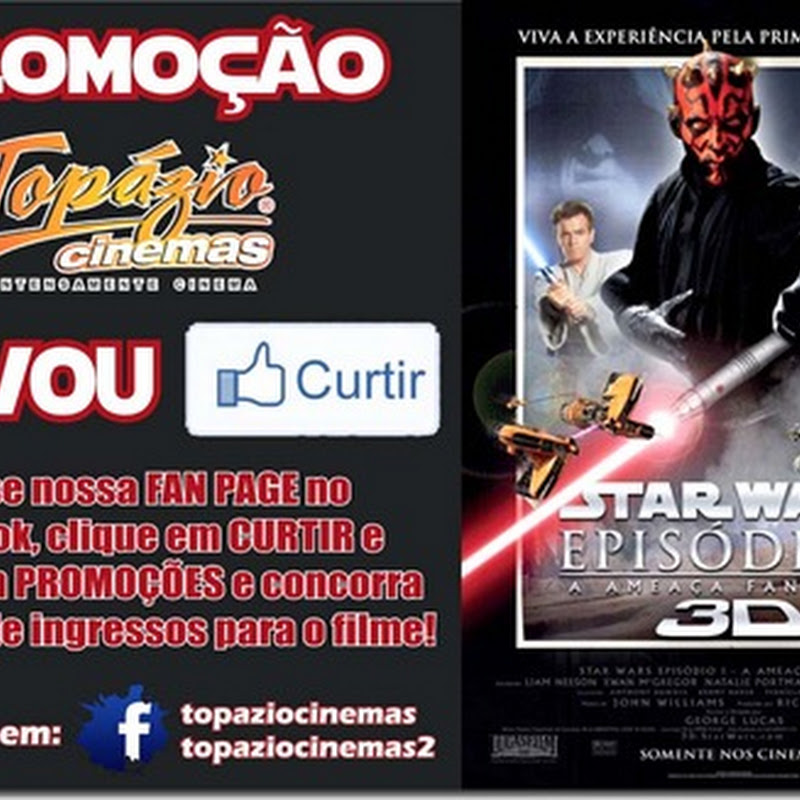 #EUVOU Curtir 'Star Wars' 3D no Topázio Cinemas