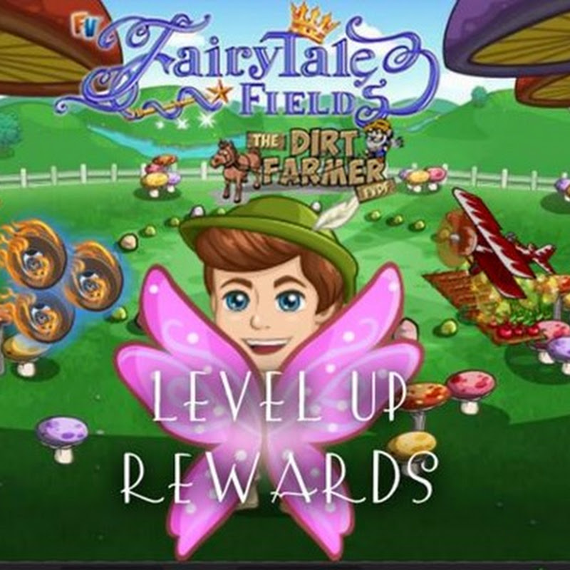 Farmville Fairy Tale Fields Farm Level Up Rewards