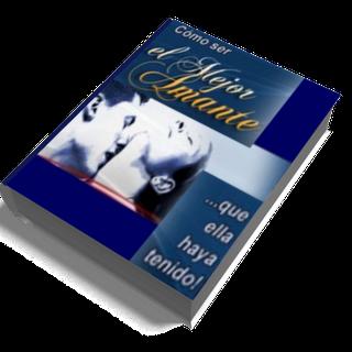 COMO SER EL MEJOR AMANTE QUE ELLA HAYA TENIDO, John Alexander [ Libro ] – Guía sexual para hombres: Complace a tu mujer como ningún otro hombre puede