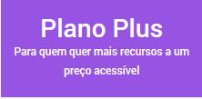Plano Plus - Para quem quer mais recursos a um preço acessível!