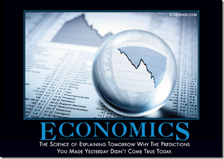 Economics - The science of explaining tomorrow why the predictions you made yesterday didn't come true today.