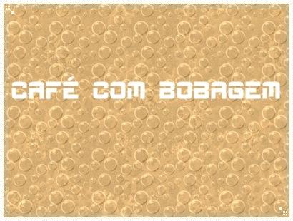 CAFÉ COM BOBAGEM 2