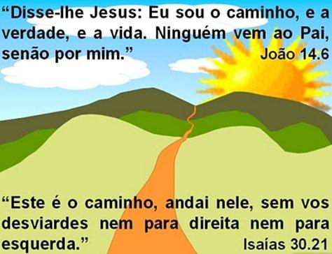 Só há um caminho certo e este caminho é Jesus Cristo - vida - quaresma - saúde pública campanha da fraternidade - amor - o melhor e único caminho