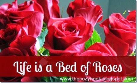 Life is a Bed of Roses - The Cozy Nook