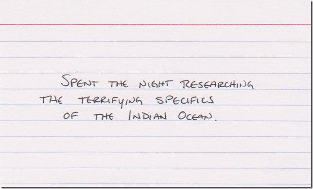Spent the night researching the terrifying specifics of the Indian ocean.