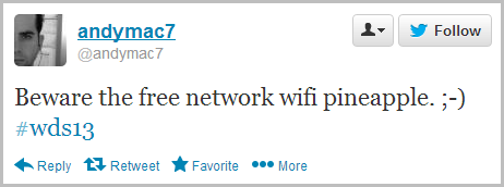 Beware the free network wifi pineapple. ;-) #wds13