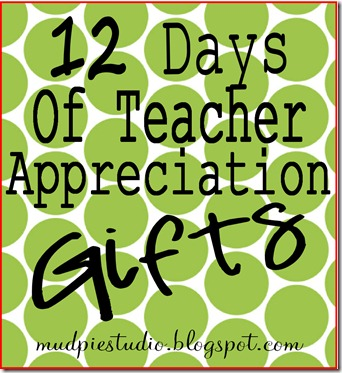 12 Days of Teacher Appreciation Gifts from mudpiereviews.blogspot.com