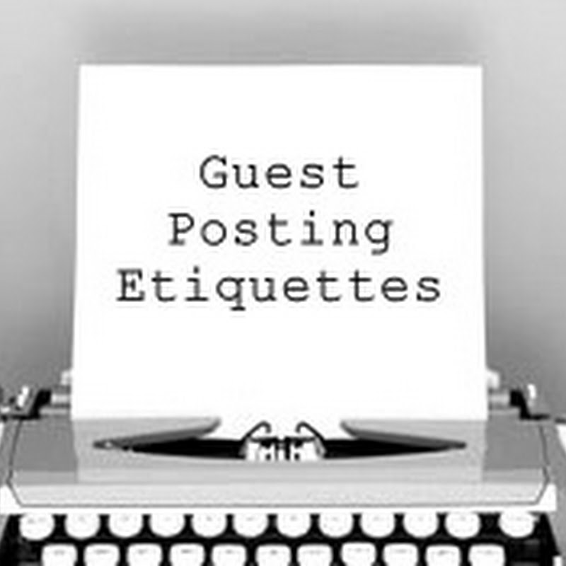 Guest Posting Etiquette You Should Know