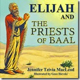 children's book cover:  Elijah and the Priests of Baal, by Jennifer Tzivia MacLeod