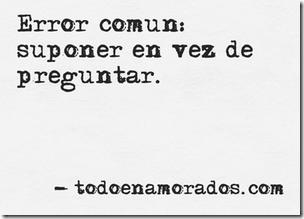 Error común suponer en vez de preguntar.